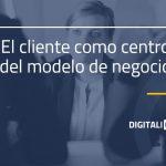 Cliente-como.centro-del-modelo-de-negocio