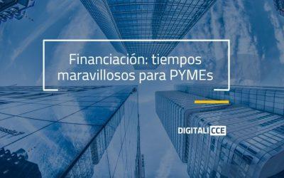 Financiación: Tiempos maravillosos, que la PYME puede y debe aprovechar