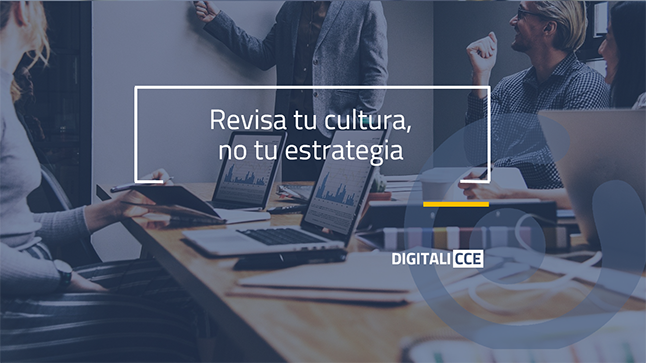 ¿Quieres cambiar los resultados de tu empresa? Revisa tu cultura, no tu estrategia