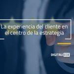 La experiencia del cliente en el centro de la estrategia