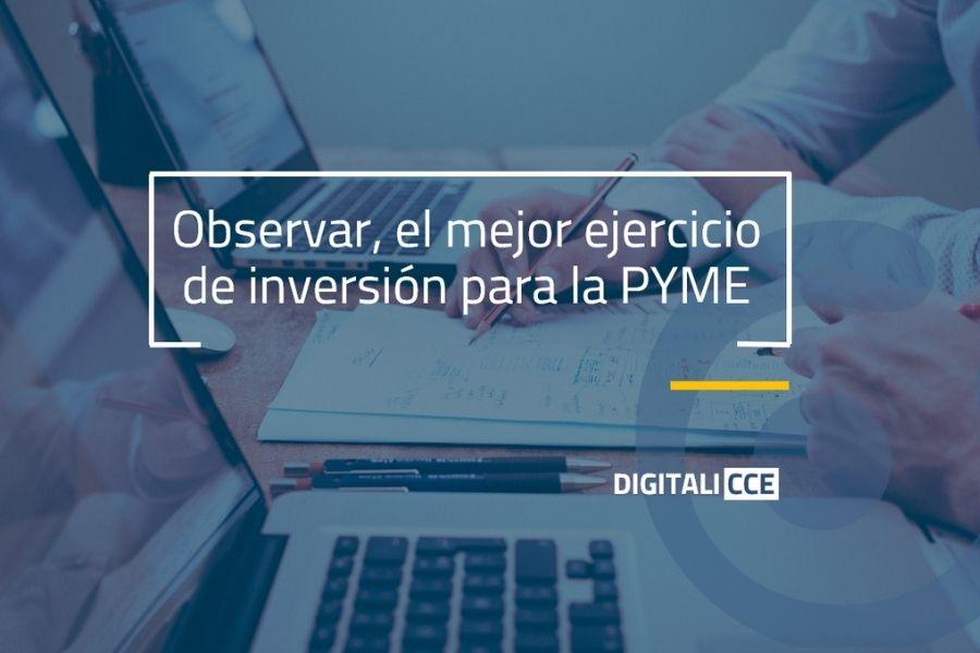 Observar, el mejor ejercicio de inversión para la PYME