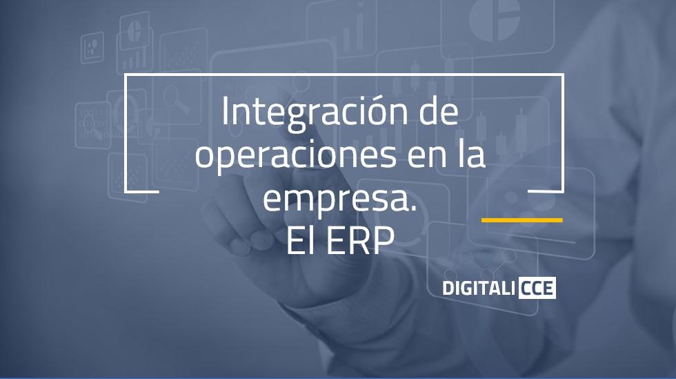 Integración de operaciones en la empresa. El ERP